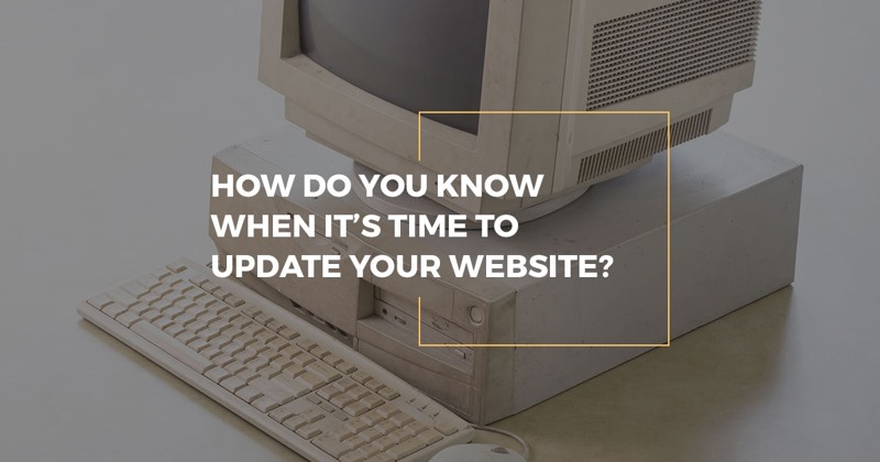 How do you know when it's time to update your website?