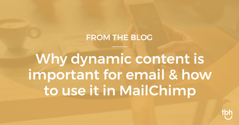 How to use dynamic content to personalize your MailChimp email campaigns
